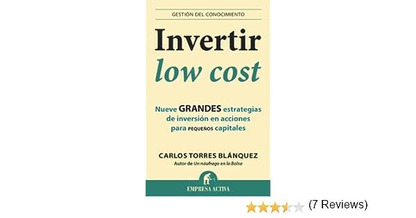 Invertir low cost (Gestión del conocimiento) eBook: Carlos Torres Blánquez: Amazon.es: Tienda Kindle