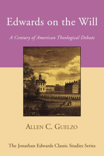 Edwards on the Will: A Century of American Theological Debate (Jonathan Edwards Classic Studies)