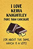 I Love Keira Knightley More Than Chocolate (Or About The Same, Which Is A Lot!): Keira Knightley Designer Notebook