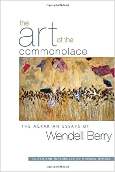 wendell berry essays on agriculture The paperback of the the gift of good land: further essays cultural and  agricultural by wendell berry at barnes & noble free shipping on.