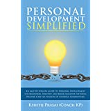 Personal Development Simplified: An easy to follow guide to personal development for beginners. Identify and break negative patterns. Become a better version ... (Coach KP's Beginners Series Book 1)
