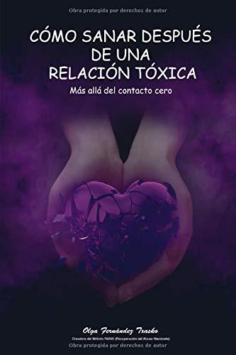 Cómo sanar después de una relación tóxica Más allá del contacto cero  [Fernández Txasko, Olga] (Tapa Blanda)