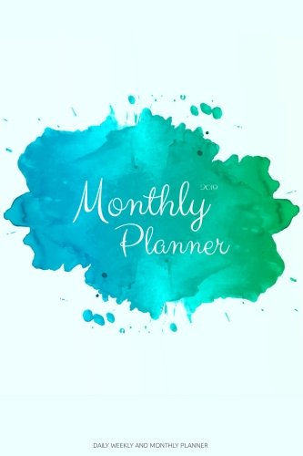 2019 Monthly Planner: Daily Weekly And Monthly Planner | 365 Daily 52 Week Planners Calendar Schedule Organizer Appointment Notebook, Monthly Planner ... (2019 Planner Weekly And Monthly) (Volume 9)
