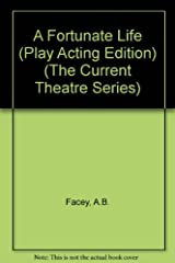 Title A Fortunate Life Play Acting Edition The Current Theatre Series Authors B Facey Robert Juniper ISBN 0 86819 157 4 978 7