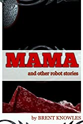 Mama: and Other Robot Stories