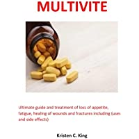 Multivite: Ultimate guide and treatment of loss of appetite, fatigue, healing of wounds and fractures including (uses and side effects)