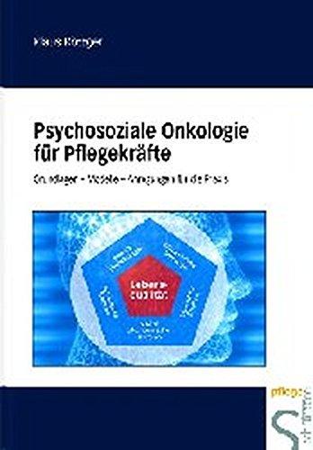 Psychosoziale Onkologie für Pflegekräfte: Grundlagen - Modellle. Anregungen für die Praxis