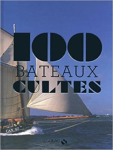 Téléchargement de livres pdf en ligne Les 100 cultes - Bateaux PDF