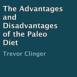 The Advantages and Disadvantages of the Paleo Diet