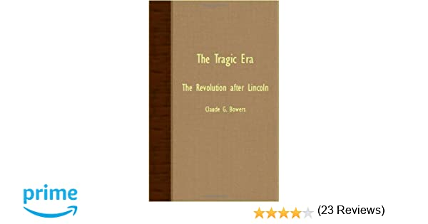 The tragic era the revolution after lincoln claude g bowers the tragic era the revolution after lincoln claude g bowers 9781406773644 amazon books fandeluxe Choice Image