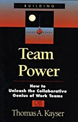 Team Power: How to Unleash the Collaborative Genius of Work Teams
