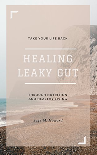 Healing Leaky Gut: Take Your Life Back Through Nutrition and Healthy Living ()