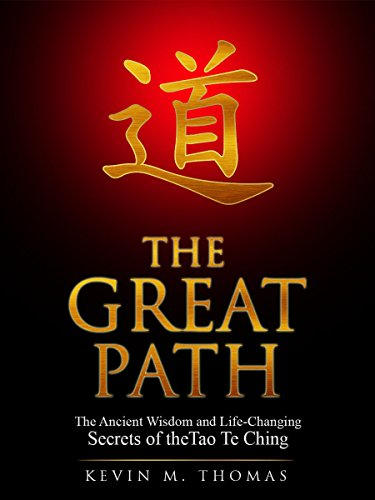 The Great Path: The Ancient Wisdom and Life-Changing Secrets of the Tao Te Ching