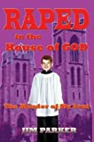Raped in the House of God, Jim Parker, 0595664172