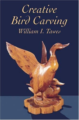 Creative Bird Carving (Creative Bird Carving (Dover Woodworking) by William I. Tawes (2001-04-05))