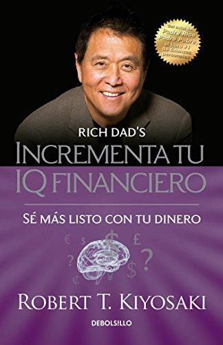 Incrementa tu IQ fincanciero / Rich Dad's Increase Your Financial IQ: Get Smarte r with Your Money: Se mas listo con tu dinero (Bestseller) (Spanish Edition) (Best Way To Increase Iq)
