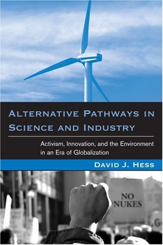 Alternative Pathways in Science and Industry: Activism, Innovation, and the Environment in an Era of Globalization (Urban and Industrial Environments)