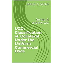 UCC: Classification of Collateral Under the Uniform Commercial Code: Series: AI and the Law