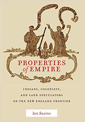 Properties of Empire: Indians, Colonists, and Land