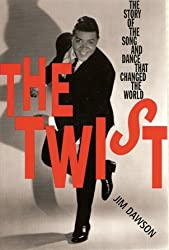 The Twist: The Story of the Song and Dance That Changed the World