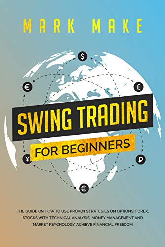 4160Dww%2Bk%2BL - Swing trading for beginners: The guide on how to use proven strategies on options, forex, stocks with technical analysis, money management and market psychology. Achieve financial freedom.