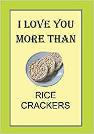I LOVE YOU MORE THAN RICE CRACKERS: NOTEBOOKS MAKE IDEAL GIFTS BOTH AS PRESENTS AND COMPETITION PRIZES ALL YEAR ROUND. CHRISTMAS BIRTHDAYS