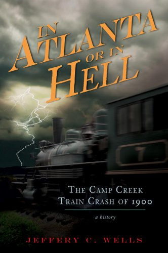 The Camp Creek Train Crash of 1900: In Atlanta or In Hell ()