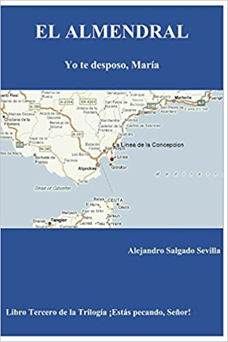 EL ALMENDRAL: Yo te desposo, María (Spanish Edition): Alejandro Salgado Sevilla: 9788469745885: Amazon.com: Books