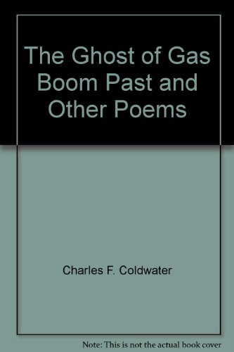 Gas Coldwater - The Ghost of Gas Boom Past and Other Poems