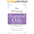 The Ultimate Essential Oils Reference Guide: For Beginners