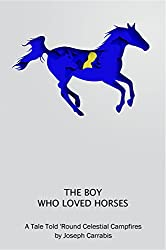 The Boy Who Loved Horses: A Tale Told 'Round Celestial Campfires