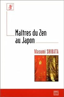 Les maîtres du zen au Japon par Shibata