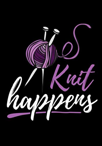 Knit Happens: Knitting Journal   Organize 60 Knitting Projects & Keep Track of Patterns, Yarns, Needles, Designs...   125 pages (7