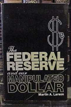 The Federal Reserve and Our Manipulated Dollar: With Comments on the Causes of Wars, Depressions, Inflation, and Poverty