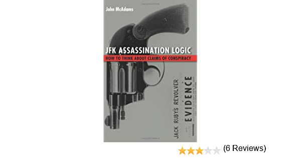 JFK Assassination Logic: How to Think About Claims of Conspiracy ...