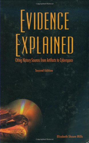 Evidence Explained: Citing History Sources from Artifacts to Cyberspace, 2nd Edition