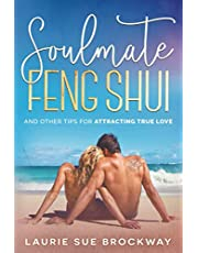 Soulmate Feng Shui: And Other Tips for Attracting True Love