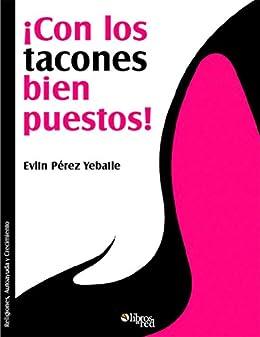 ¡Con los tacones bien puestos! (Spanish Edition) by [Yebaile, Evlin Pérez]