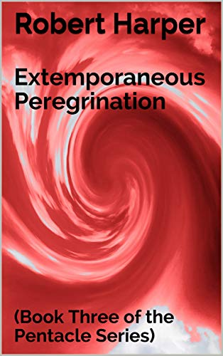 Extemporaneous Peregrination: (Book Three of the Pentacle Series)
