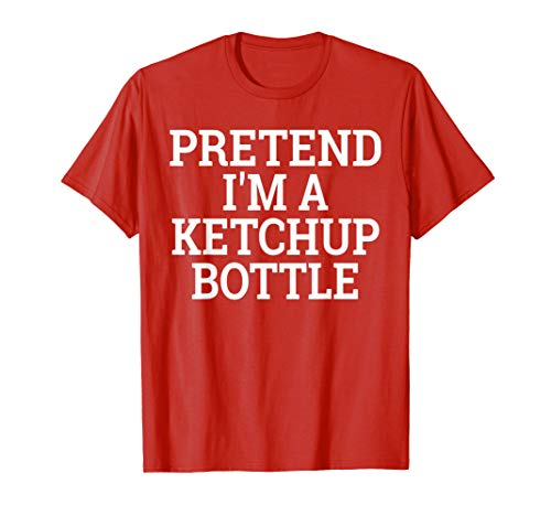 Pretend I'm a Ketchup Bottle Lazy Halloween Costume T-Shirt for $<!--$13.99-->