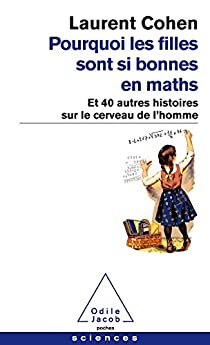 Pourquoi les filles sont si bonnes en maths : Et 40 autres histoires sur le cerveau de l'homme par Cohen