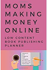 Moms Making Money Online – A Low Content Book Publishing Planner: 5.5 x 8.5-inch Planner to Help Research and Organize Your Thoughts for Your First (or next) Five Niche Ideas (Blank Planner/Notebook) Paperback