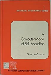 A Conputer Model of Skill Acquisition (Artificial Intelligence Series, Vol. 1)