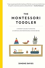 The Montessori Toddler: A Parent's Guide to Raising a Curious and Responsible Human B