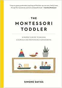 The Montessori Toddler: A Parent's Guide to Raising a Curious and Responsible...