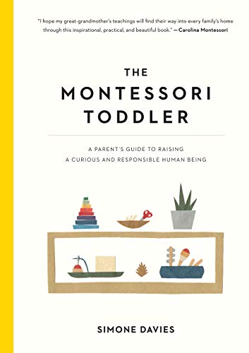 Pdf Parenting The Montessori Toddler: A Parent's Guide to Raising a Curious and Responsible Human Being