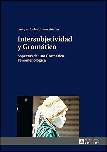 Intersubjetividad y Gramática: Aspectos de una Gramática Fenomenológica (Spanish Edition) 1st Edition, Kindle Edition