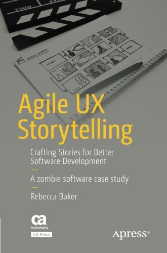 Agile UX Storytelling: Crafting Stories for Better Software Development by Apress