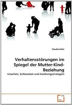 Book Verhaltensstörungen im Spiegel der Mutter-Kind-Beziehung: Ursachen, Sichtweisen und Erziehungsstrategien (German Edition) [2010] (Author) Claudia Koitz