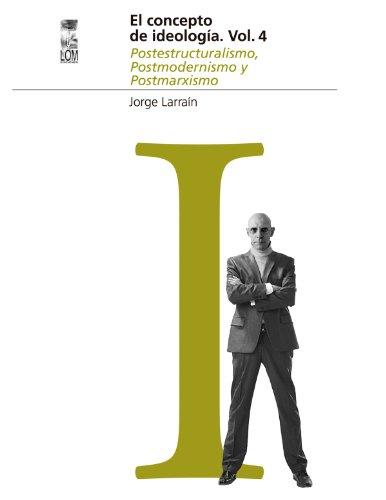 El concepto de Ideología Vol. 4. Postestructuralismo, Postmodernismo y Postmarxismo (Escafandra) (Spanish Edition)